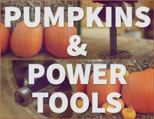 Pumpkins and Power Tools