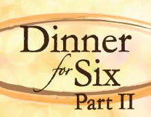 Dinner for Six – Part II